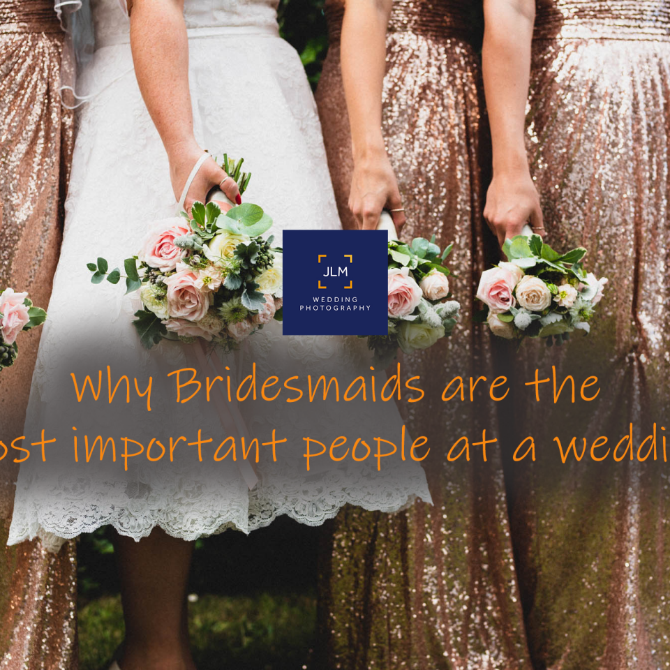 Why Bridesmaids are the most important people at a wedding